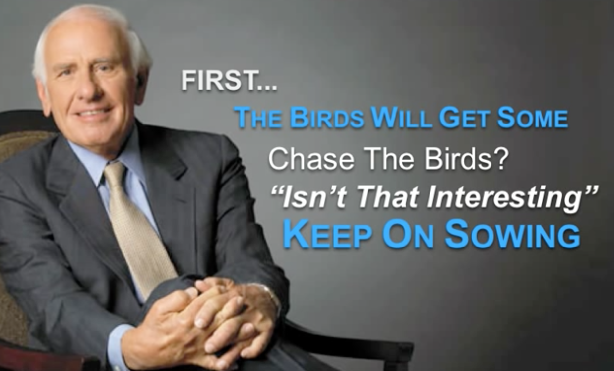 The Birds Are Going To Get Some Jim Rohn